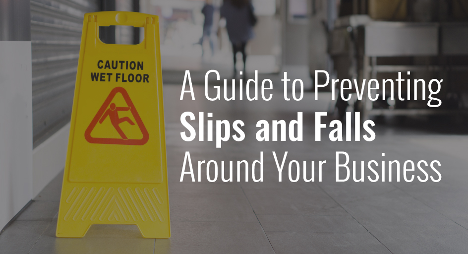 blog image of caution wet floor sign; blog title: a guide to preventing slips and falls around your business